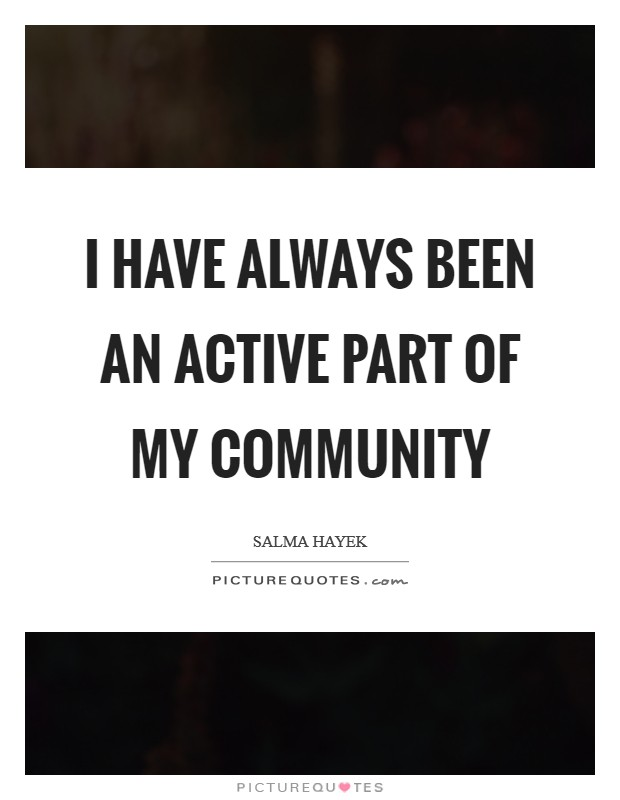 I have always been an active part of my community Picture Quote #1