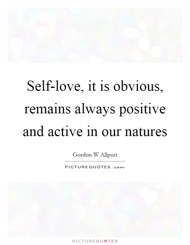 Self-love, it is obvious, remains always positive and active in our natures Picture Quote #1