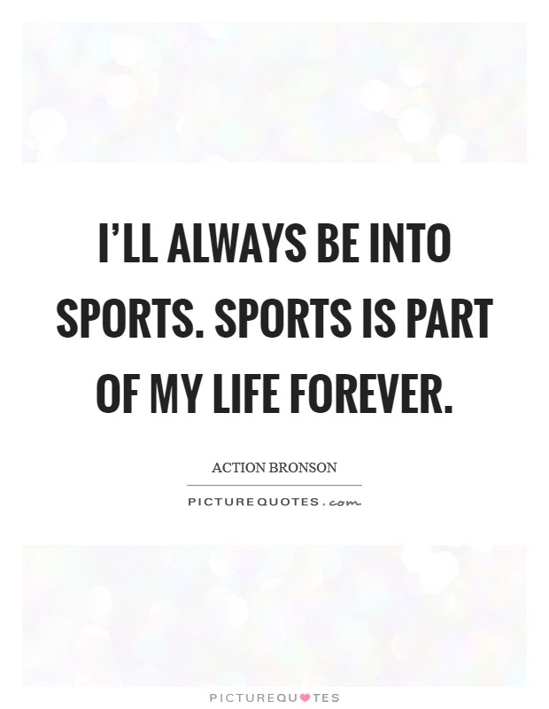 I'll always be into sports. Sports is part of my life forever Picture Quote #1