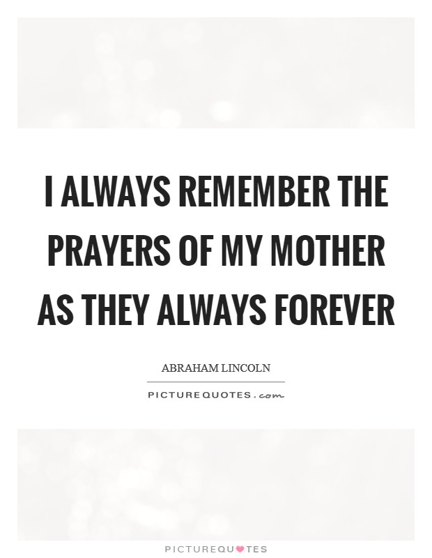 I always remember the prayers of my mother as they always forever Picture Quote #1