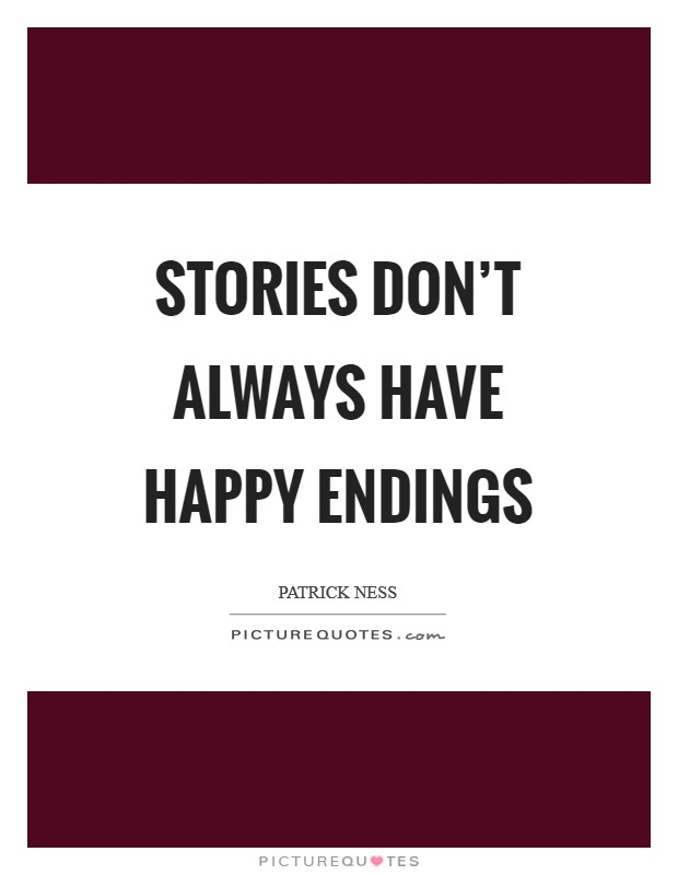 Stories don't always have happy endings Picture Quote #1