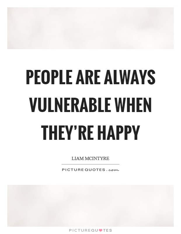 People are always vulnerable when they're happy Picture Quote #1