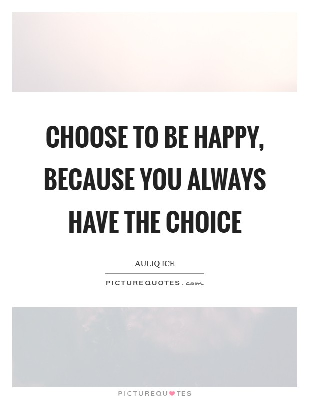 Choose to be happy, because you always have the choice Picture Quote #1
