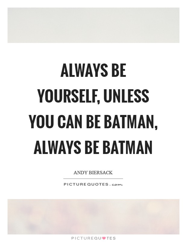 Always be yourself, unless you can be Batman, always be Batman Picture Quote #1