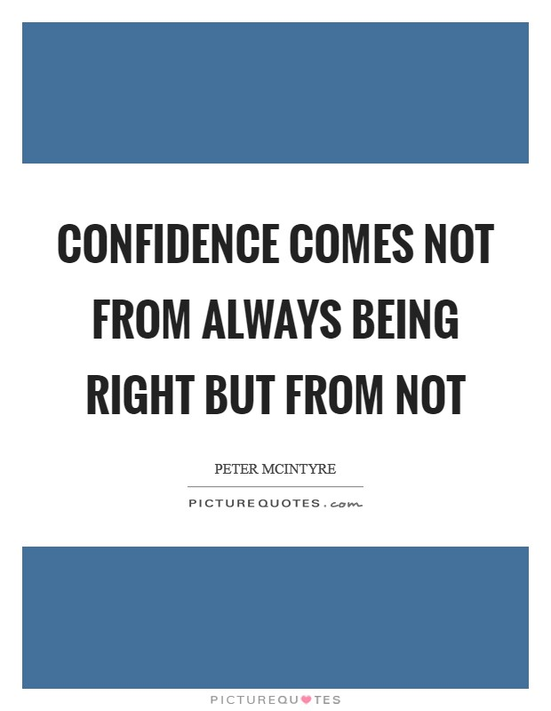 Confidence comes not from always being right but from not Picture Quote #1