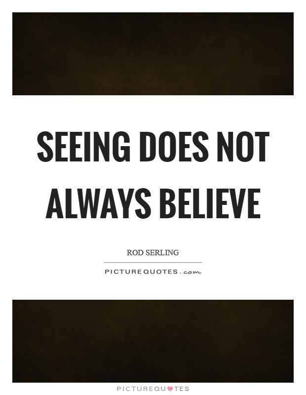 Seeing does not always believe Picture Quote #1