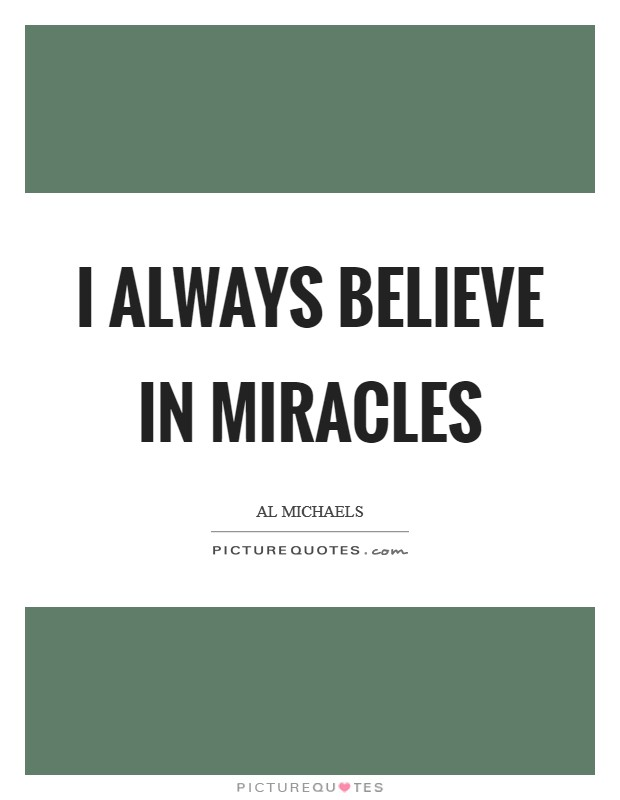 I always believe in miracles Picture Quote #1