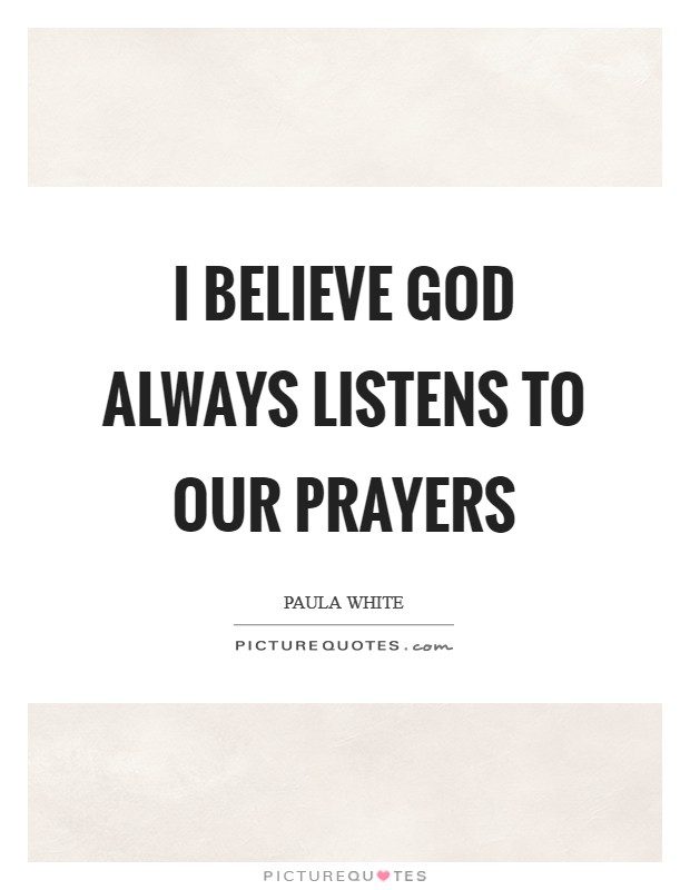 I believe God always listens to our prayers Picture Quote #1