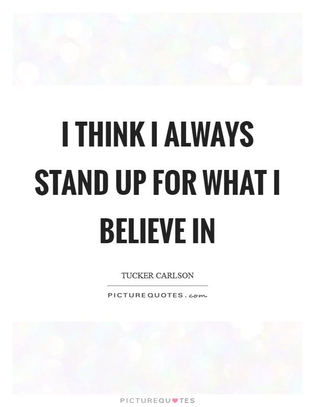 I think I always stand up for what I believe in Picture Quote #1