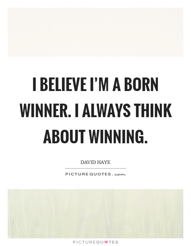 I believe I'm a born winner. I always think about winning Picture Quote #1