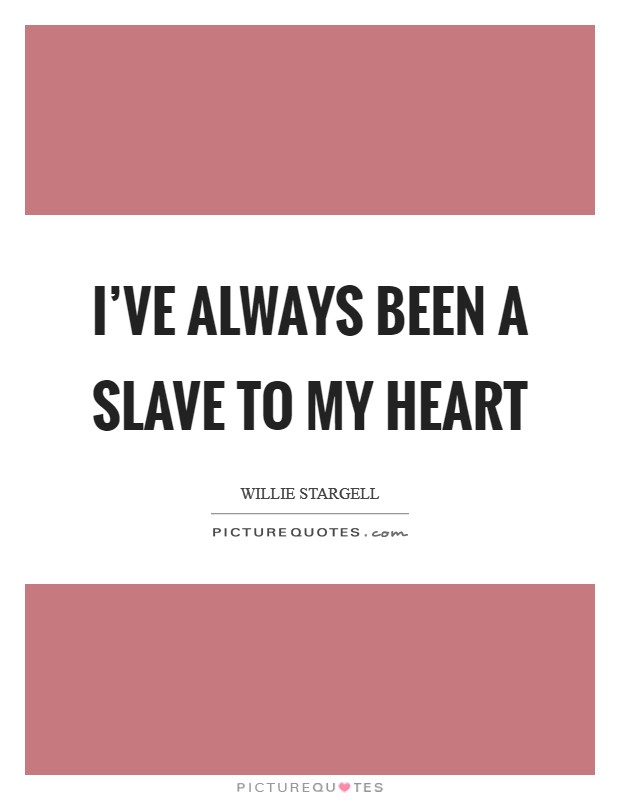 I've always been a slave to my heart Picture Quote #1