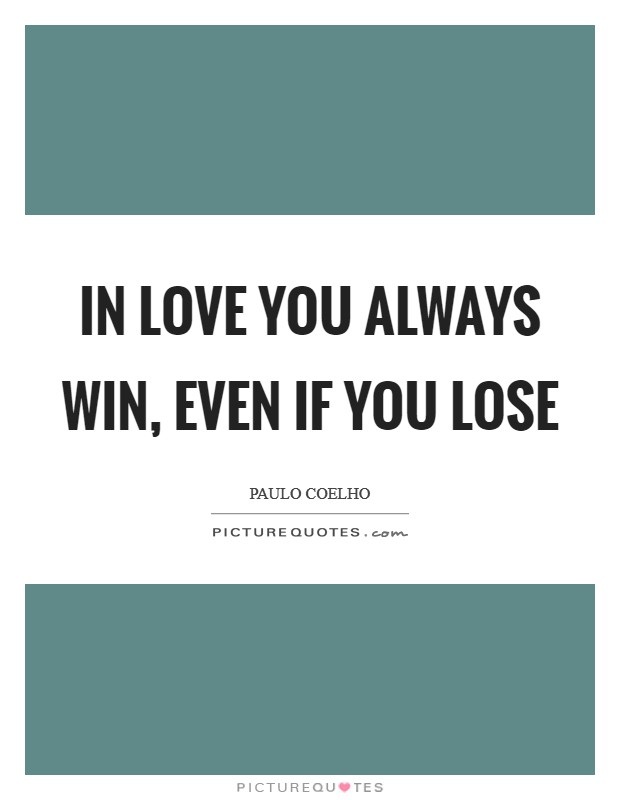 In love you always win, even if you lose Picture Quote #1