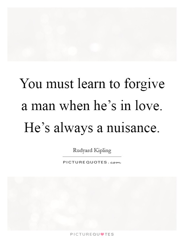 You must learn to forgive a man when he's in love. He's always a nuisance Picture Quote #1