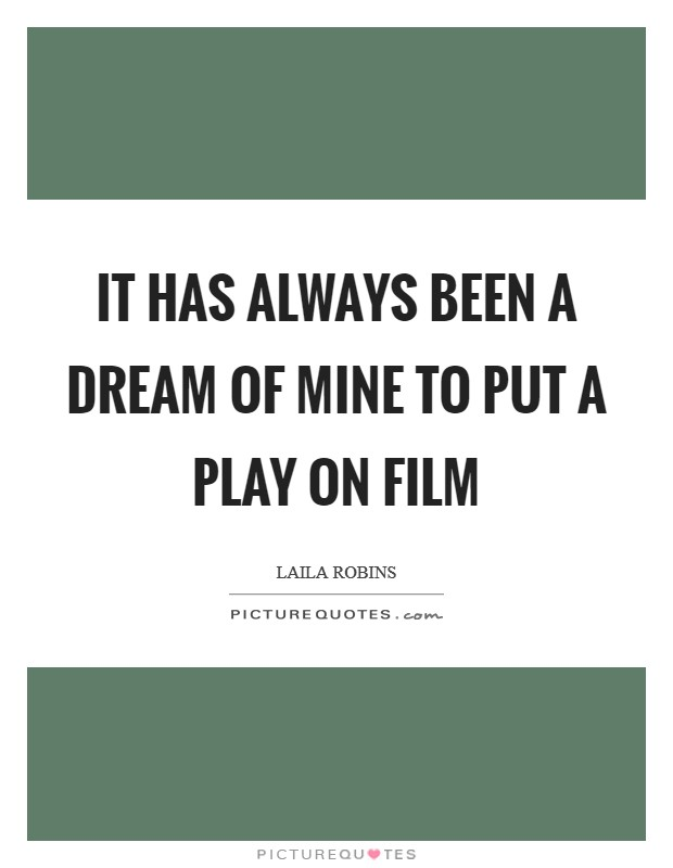It has always been a dream of mine to put a play on film Picture Quote #1
