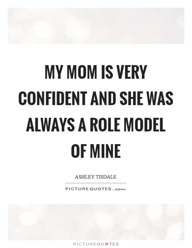 My mom is very confident and she was always a role model of mine Picture Quote #1