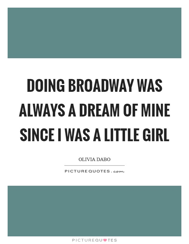 Doing Broadway was always a dream of mine since I was a little girl Picture Quote #1