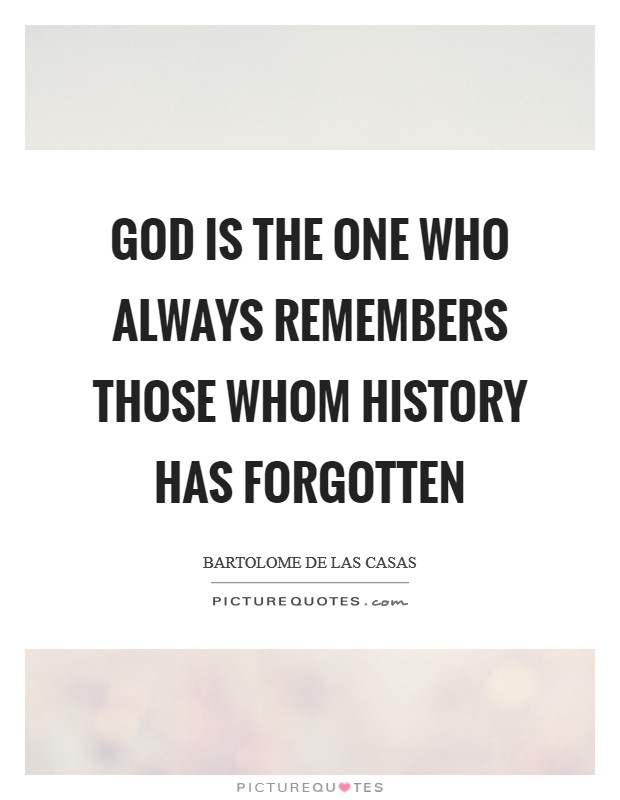 God is the one who always remembers those whom history has forgotten Picture Quote #1