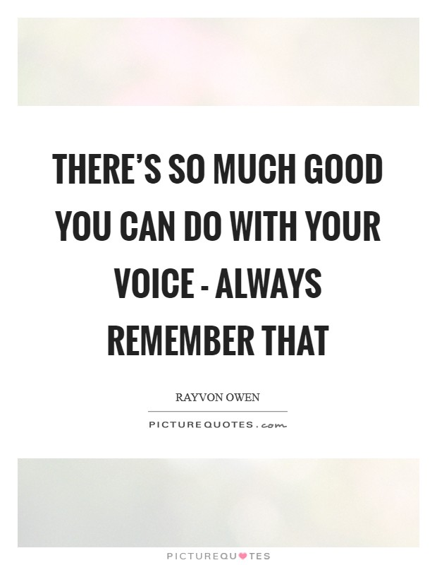 There's so much good you can do with your voice - always remember that Picture Quote #1