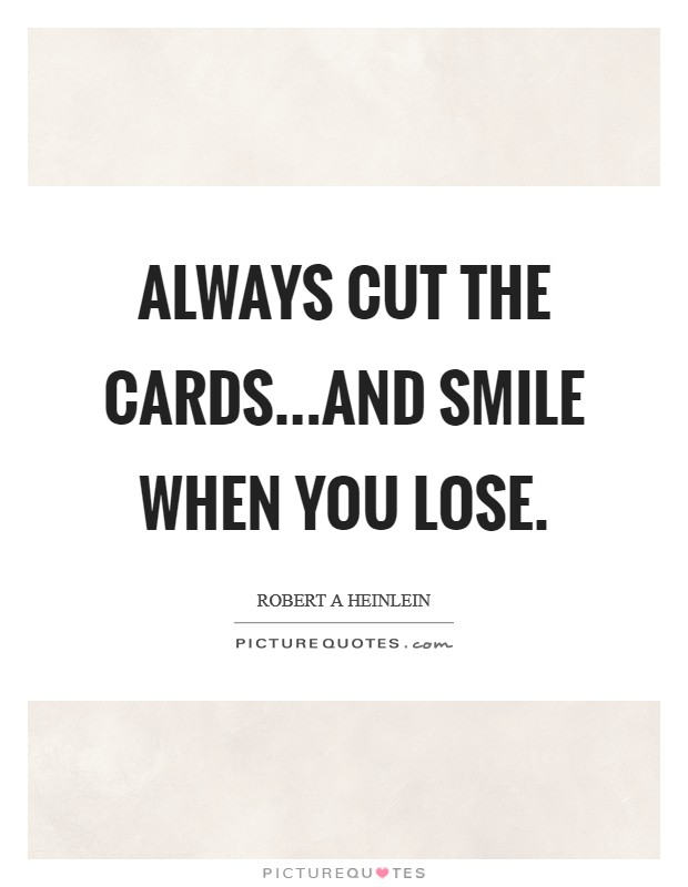 Always cut the cards...and smile when you lose Picture Quote #1