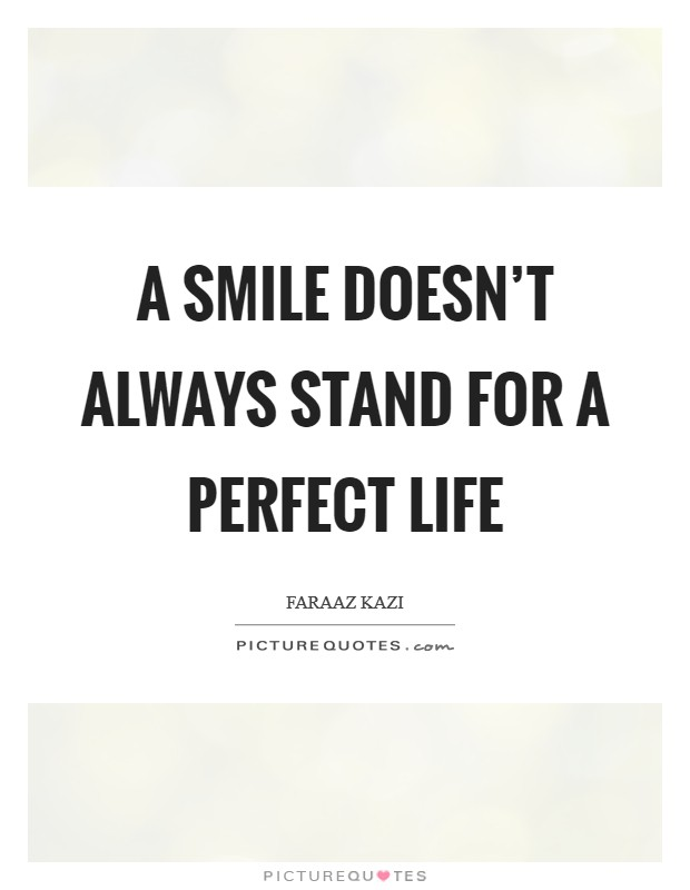 A smile doesn't always stand for a perfect life Picture Quote #1