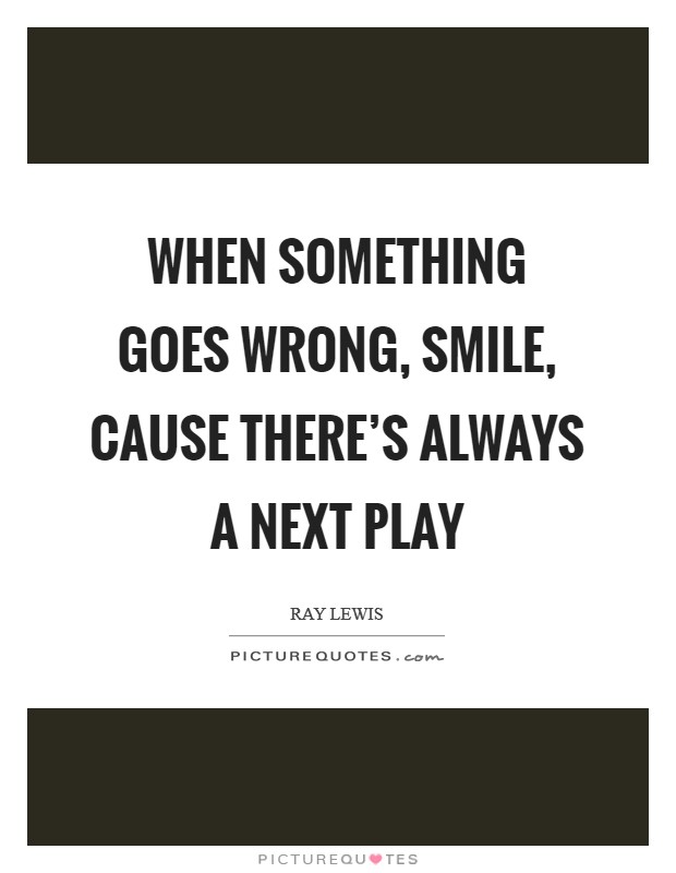 When something goes wrong, smile, cause there's always a next play Picture Quote #1