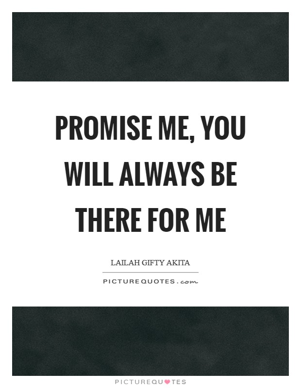 Promise me, you will always be there for me Picture Quote #1