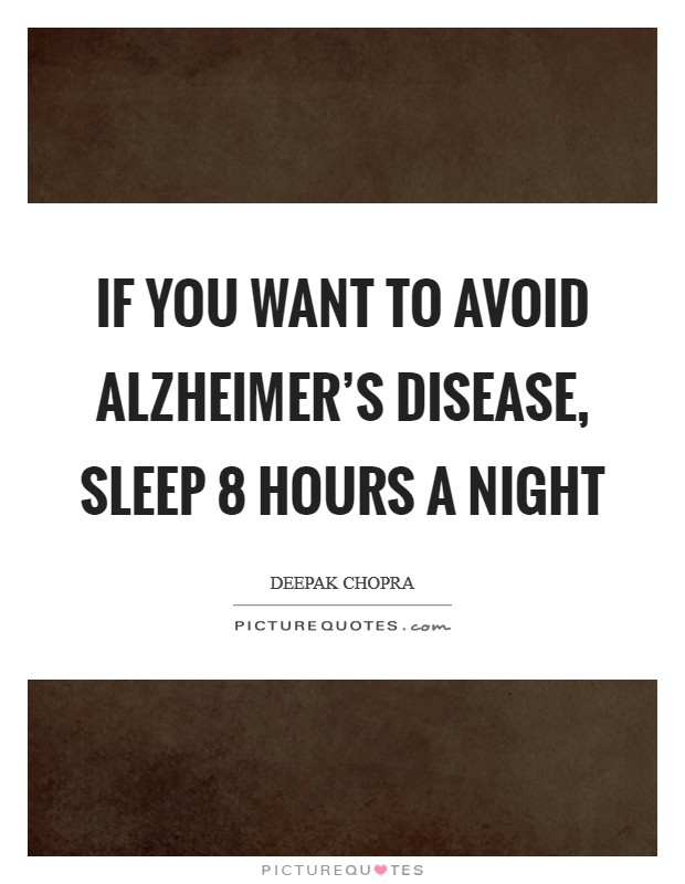 If you want to avoid Alzheimer's disease, sleep 8 hours a night Picture Quote #1