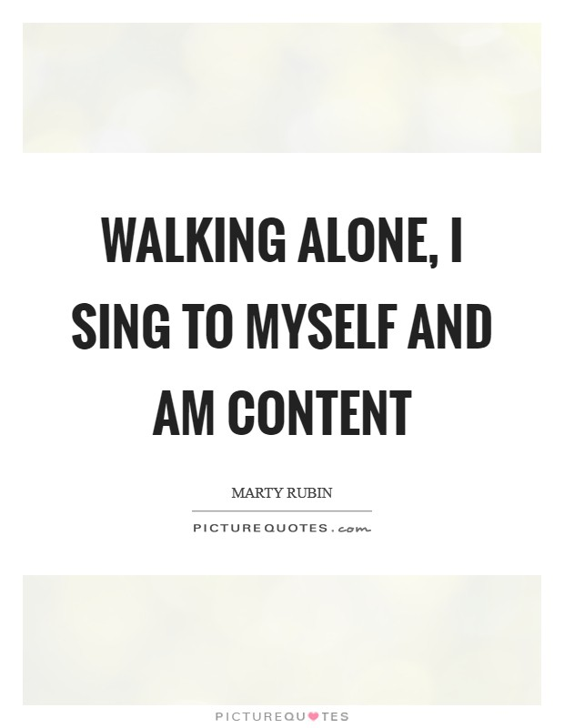 Walking alone, I sing to myself and am content Picture Quote #1