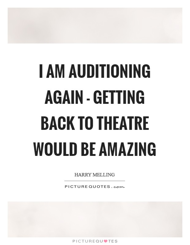 I am auditioning again - getting back to theatre would be amazing Picture Quote #1