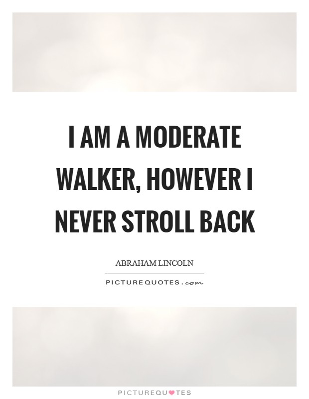I am a moderate walker, however I never stroll back Picture Quote #1