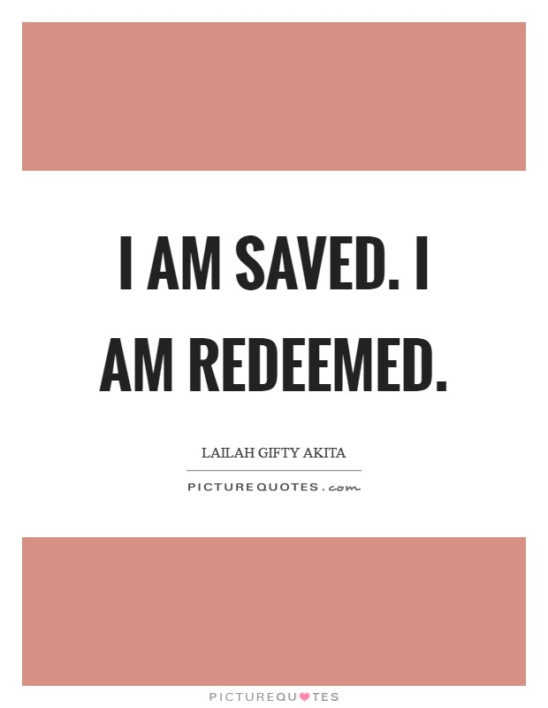 I am saved. I am redeemed Picture Quote #1