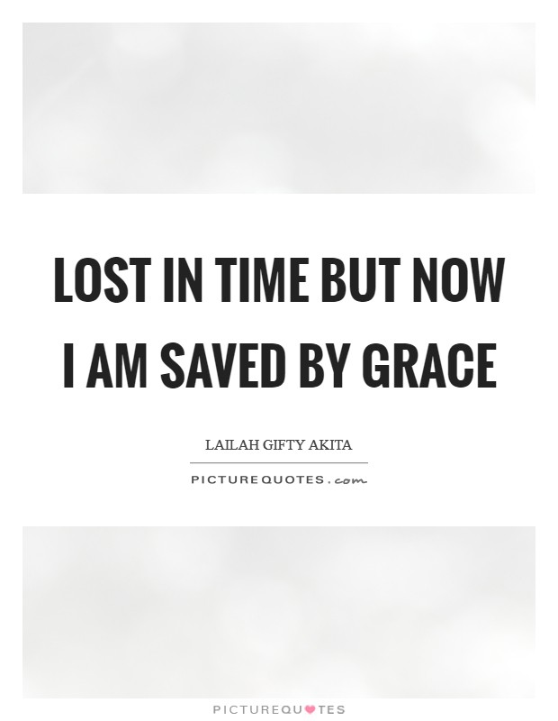 Lost in time but now I am saved by grace Picture Quote #1