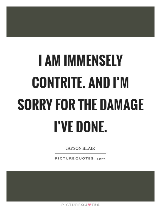 I am immensely contrite. And I'm sorry for the damage I've done Picture Quote #1