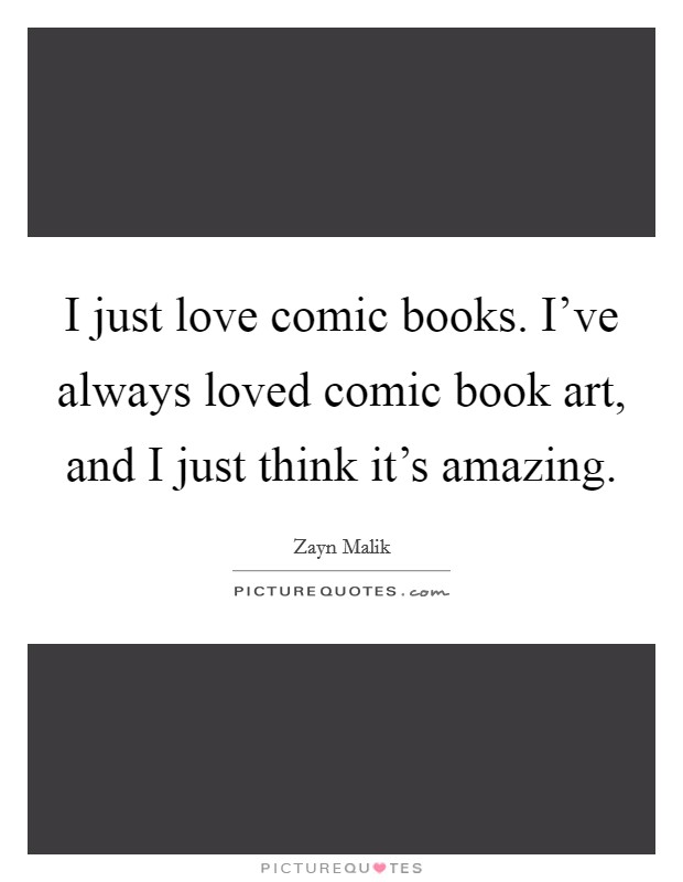 I just love comic books. I've always loved comic book art, and I just think it's amazing Picture Quote #1