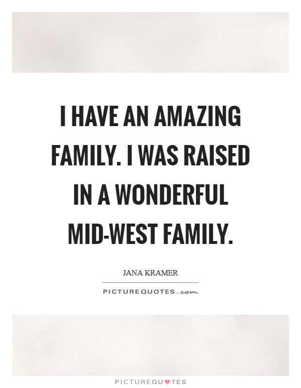 I have an amazing family. I was raised in a wonderful mid-west family Picture Quote #1