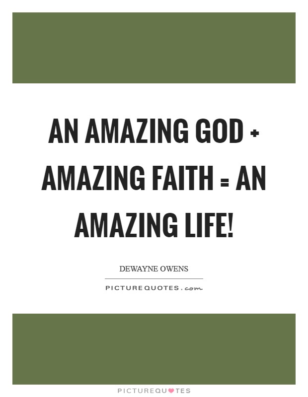 An Amazing God   Amazing Faith = An Amazing Life! Picture Quote #1