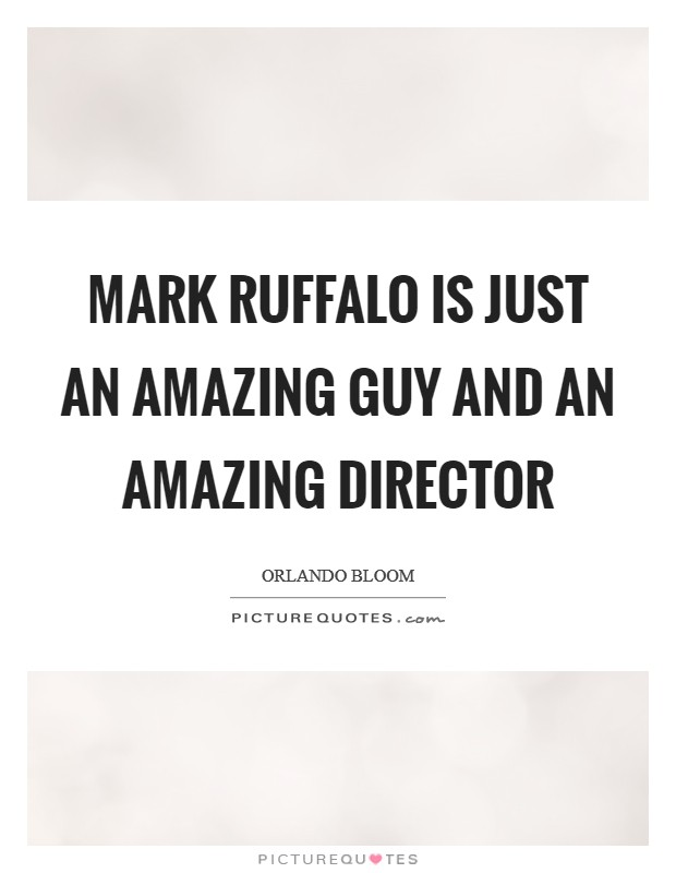 Mark Ruffalo is just an amazing guy and an amazing director Picture Quote #1