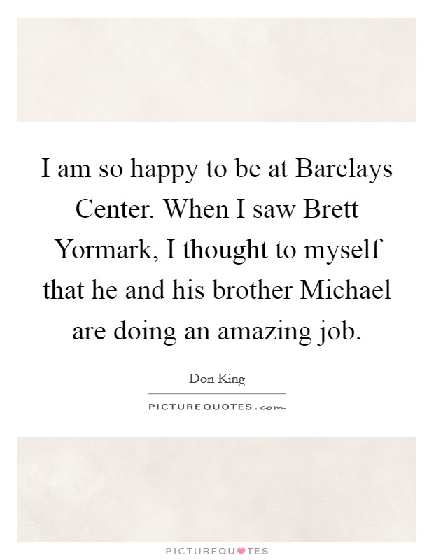 Barclays Quotes: I Am So Happy To Be At Barclays Center. When I Saw Brett