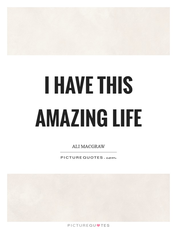 I have this amazing life Picture Quote #1