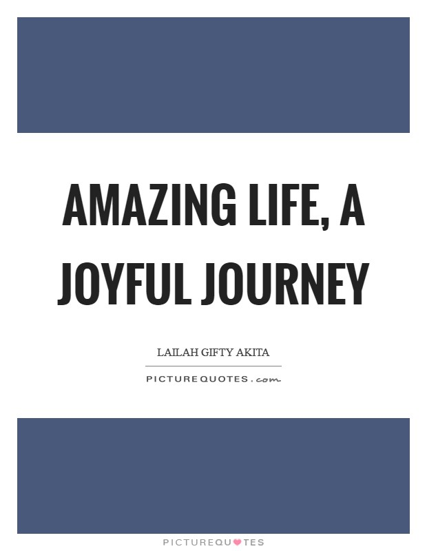 Amazing life, a joyful journey Picture Quote #1