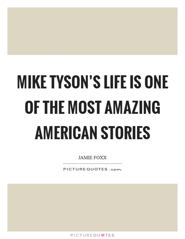 Mike Tyson's life is one of the most amazing American stories Picture Quote #1