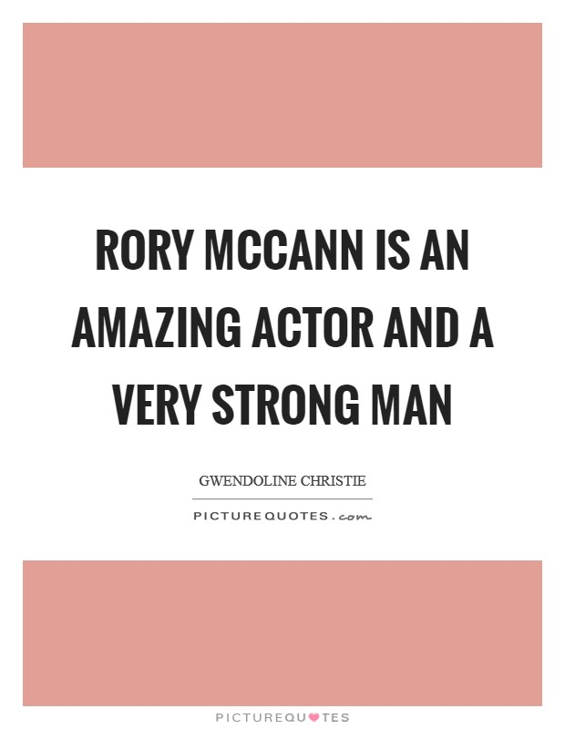 Rory McCann is an amazing actor and a very strong man Picture Quote #1