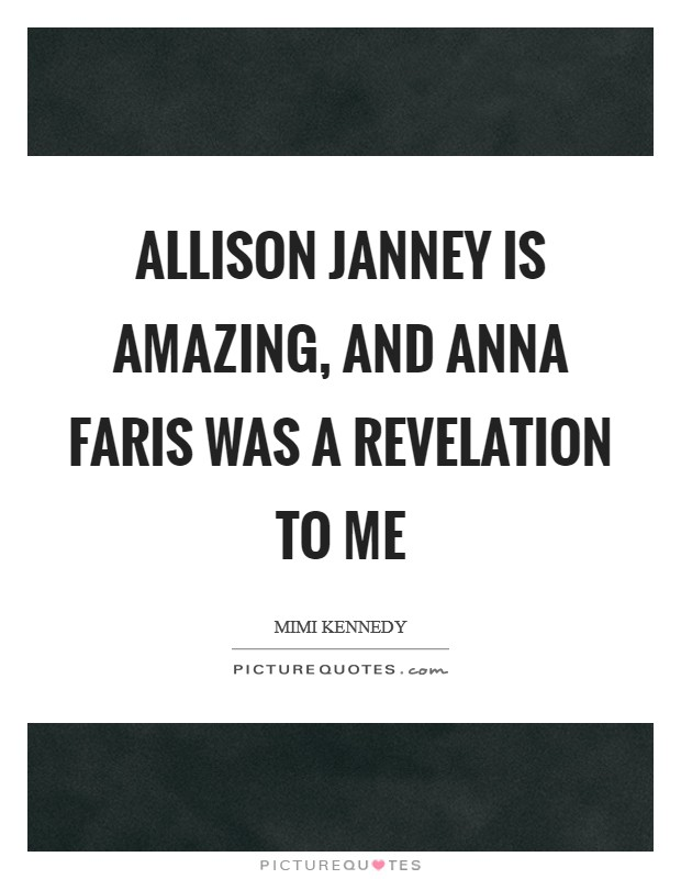 Allison Janney is amazing, and Anna Faris was a revelation to me Picture Quote #1