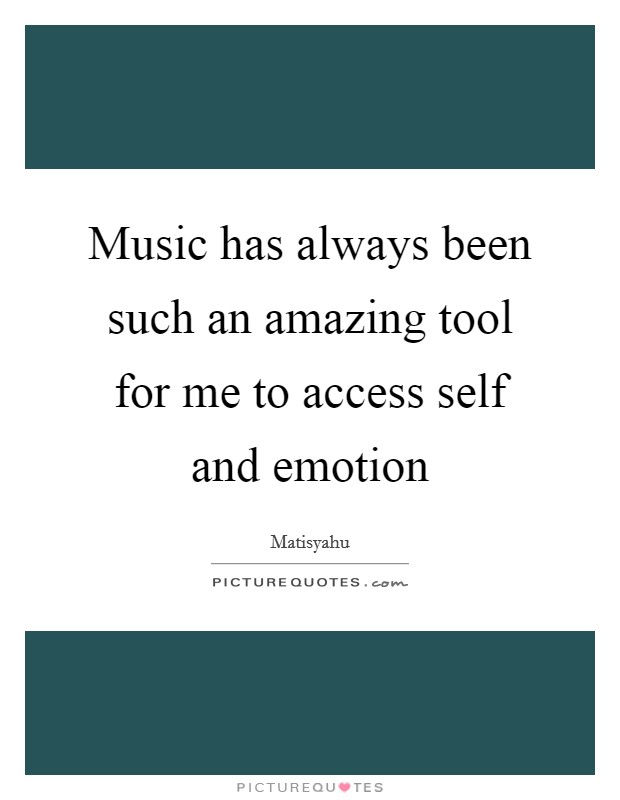 Music has always been such an amazing tool for me to access self and emotion Picture Quote #1