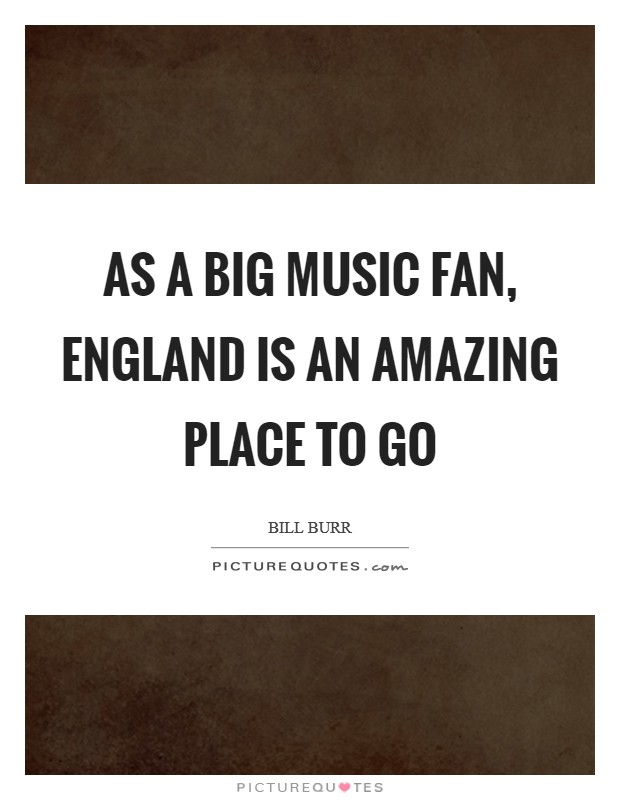As a big music fan, England is an amazing place to go Picture Quote #1