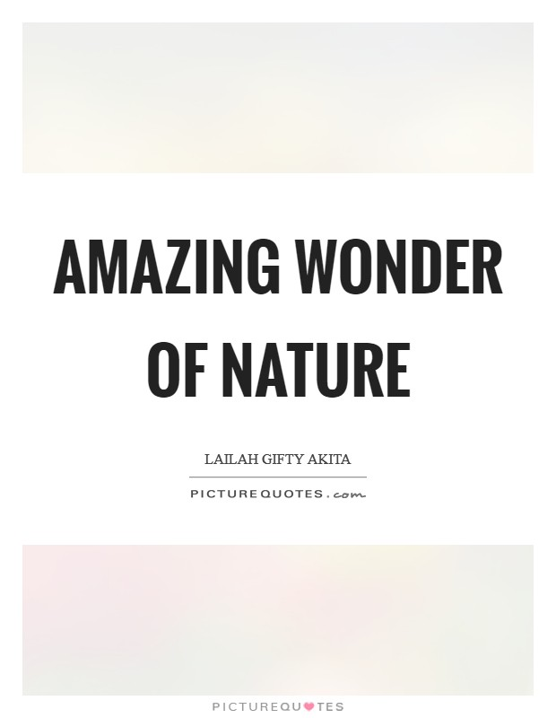 Amazing wonder of nature Picture Quote #1
