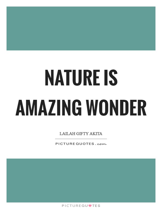 Nature is amazing wonder Picture Quote #1