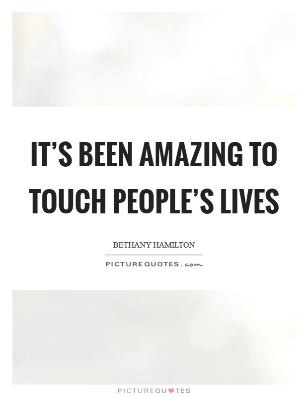 It's been amazing to touch people's lives Picture Quote #1