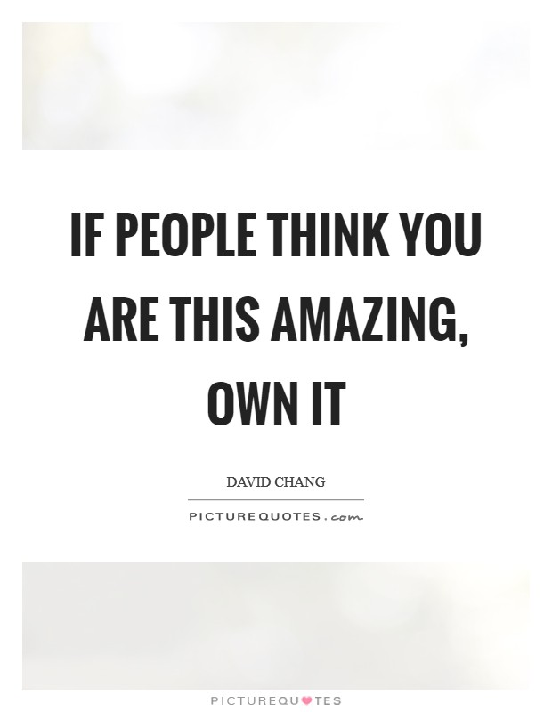 If people think you are this amazing, own it Picture Quote #1