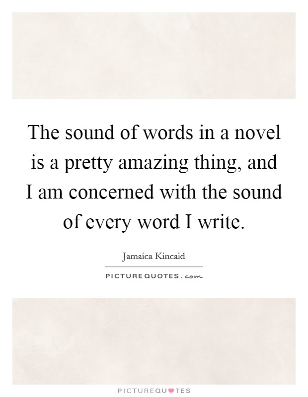 The sound of words in a novel is a pretty amazing thing, and I am concerned with the sound of every word I write Picture Quote #1